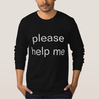 in need of assistance tshirt