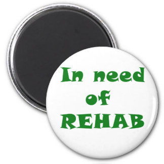 In Need of Rehab 2 Inch Round Magnet