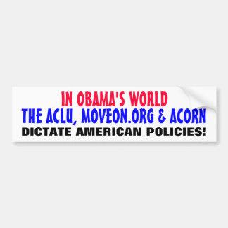 IN OBAMA'S WORLD... ACLU, ACORN, & MOVEON CAR BUMPER STICKER