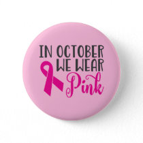 In October We Wear Pink   Breast Cancer Awareness Button