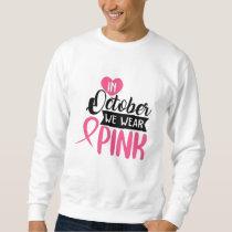 In October We Wear Pink Sweatshirt