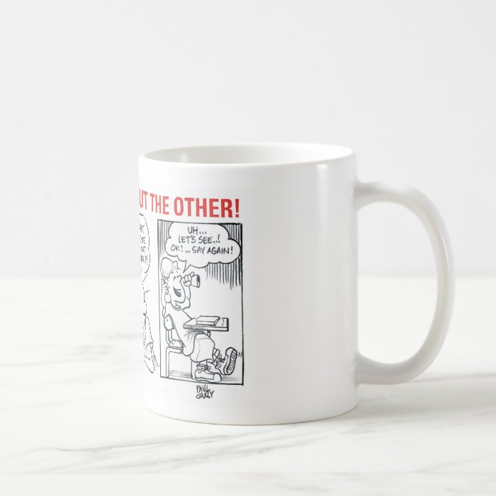 In One Ear and Out the Other! Coffee Mug
