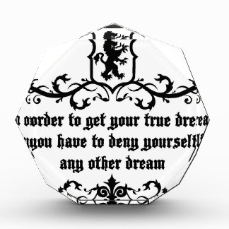 In Order To Get Your True Dream Medieval quote Acrylic Award