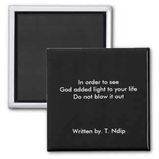 In order to see God added light to your life Do... 2 Inch Square Magnet