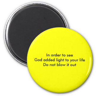 In order to see God added light to your lifeDo ... Fridge Magnets