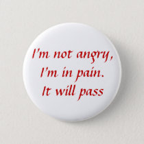 In Pain...Not Angry Pinback Button