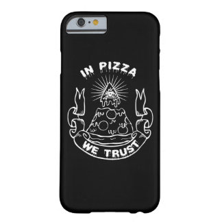 In Pizza We Trust Barely There iPhone 6 Case
