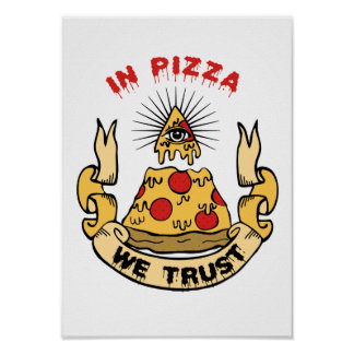 """""""In Pizza We Trust"""" Posters"""
