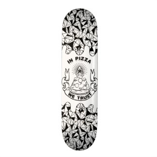 In Pizza We Trust Skateboard Deck
