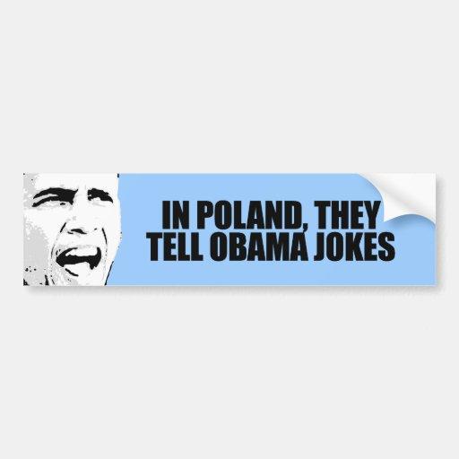 In Poland, they tell Obama jokes Car Bumper Sticker