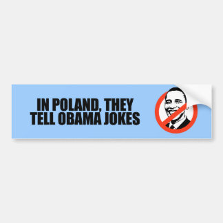 In Poland, they tell Obama jokes Bumper Sticker