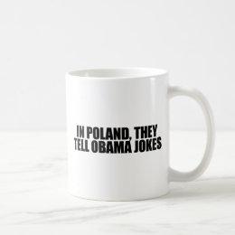 In Poland, they tell Obama jokes Coffee Mug