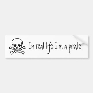 In real life I'm a pirate Bumper Sticker