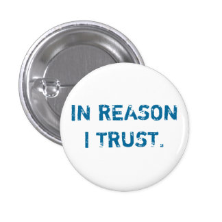 IN REASON I TRUST. PINBACK BUTTONS