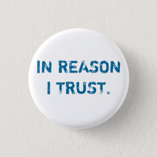 IN REASON I TRUST. PINBACK BUTTON