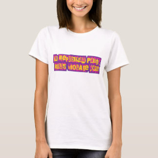 In Republican Party, Rules Violate YOU! T-Shirt