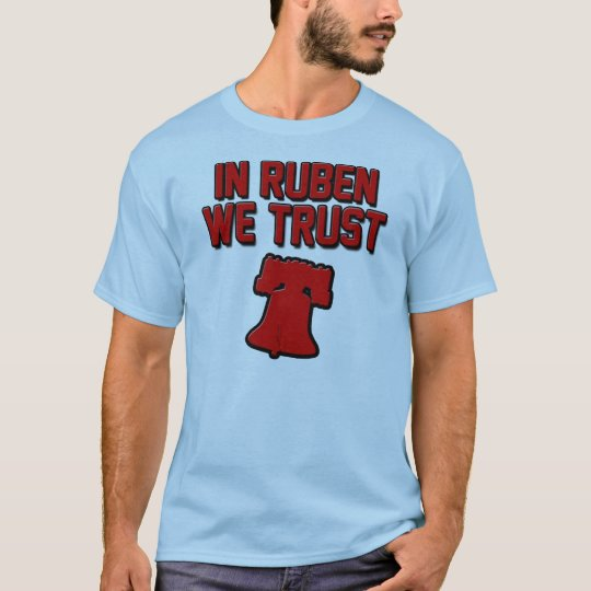 In Ruben We Trust Philly T-Shirt