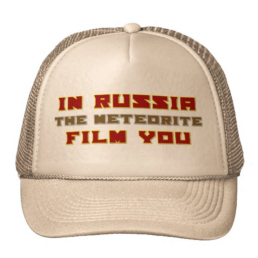 In Russia the Meteorite Film You Mesh Hats