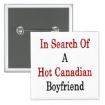 In Search Of A Hot Canadian Boyfriend Pinback Button