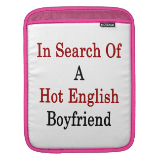 In Search Of A Hot English Boyfriend Sleeve For iPads