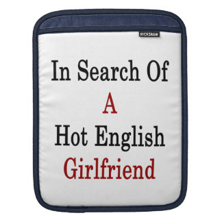In Search Of A Hot English Girlfriend iPad Sleeves