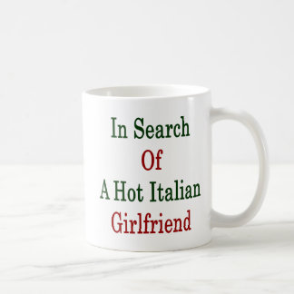 In Search Of A Hot Italian Girlfriend Mug