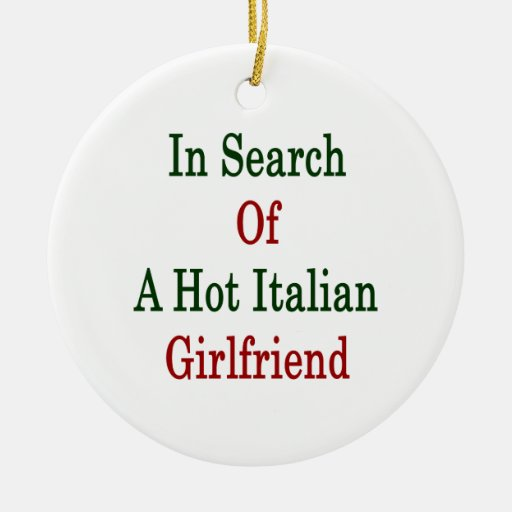 In Search Of A Hot Italian Girlfriend Double-Sided Ceramic Round Christmas Ornament