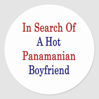 In Search Of A Hot Panamanian Boyfriend Classic Round Sticker