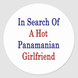 In Search Of A Hot Panamanian Girlfriend Classic Round Sticker