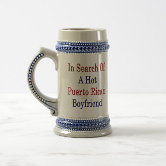 In Search Of A Hot Puerto Rican Boyfriend 18 Oz Beer Stein