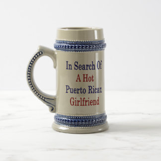 In Search Of A Hot Puerto Rican Girlfriend 18 Oz Beer Stein