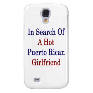 In Search Of A Hot Puerto Rican Girlfriend Samsung Galaxy S4 Cover