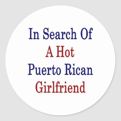 In Search Of A Hot Puerto Rican Girlfriend Classic Round Sticker