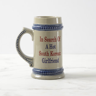 In Search Of A Hot South Korean Girlfriend 18 Oz Beer Stein