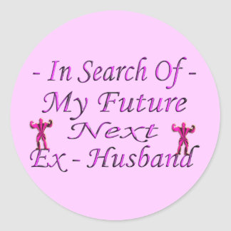 In Search Of My Future Next Ex-Husband Classic Round Sticker