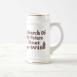 -In Search Of- My Future Next Ex-Wife Beer Stein