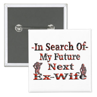 -In Search Of- My Future Next Ex-Wife Pinback Buttons