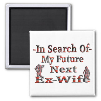 -In Search Of- My Future Next Ex-Wife Fridge Magnets