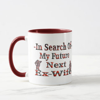 -In Search Of- My Future Next Ex-Wife Mug