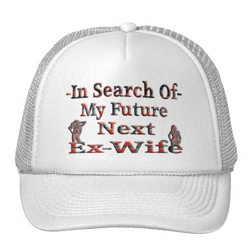 -In Search Of- My Future Next Ex-Wife Trucker Hat