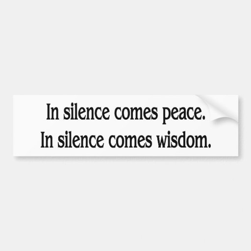 In silence comes peace bumper sticker car bumper sticker