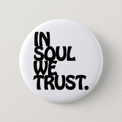 In Soul We Trust. Button