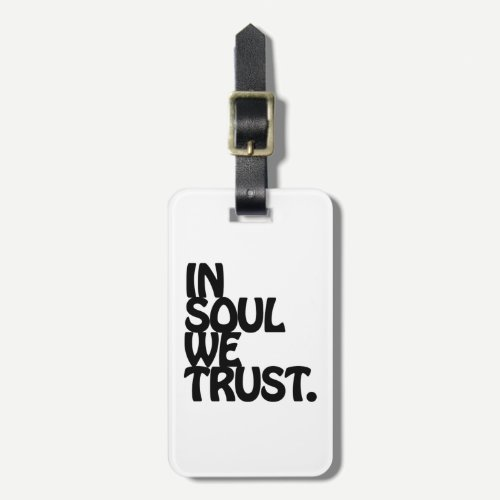 In Soul We Trust. Luggage Tag