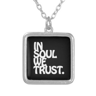 In Soul We Trust. Silver Plated Necklace