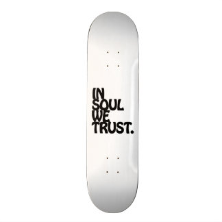 In Soul We Trust. Skate Deck