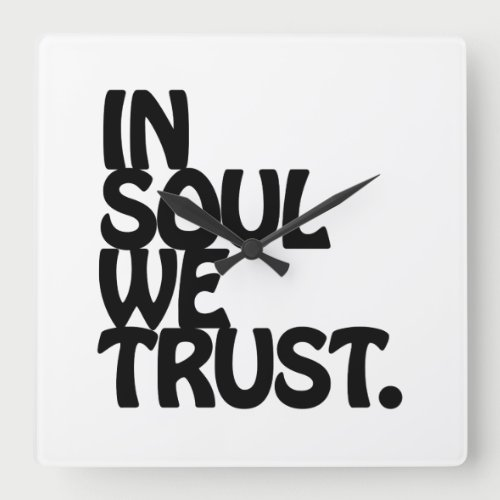 In Soul We Trust. Square Wall Clock
