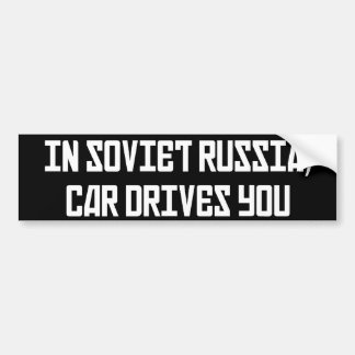 In Soviet Russia Car Drives You Bumper Stickers