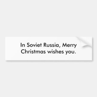 In Soviet Russia, Merry Christmas wishes you. Bumper Sticker