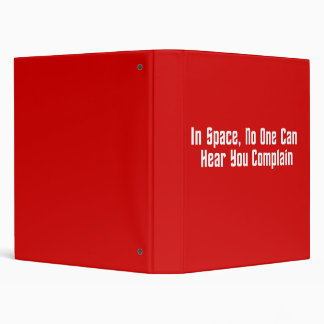 In Space, No One Can Hear You Complain 3 Ring Binder