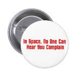 In Space, No One Can Hear You Complain 2 Inch Round Button